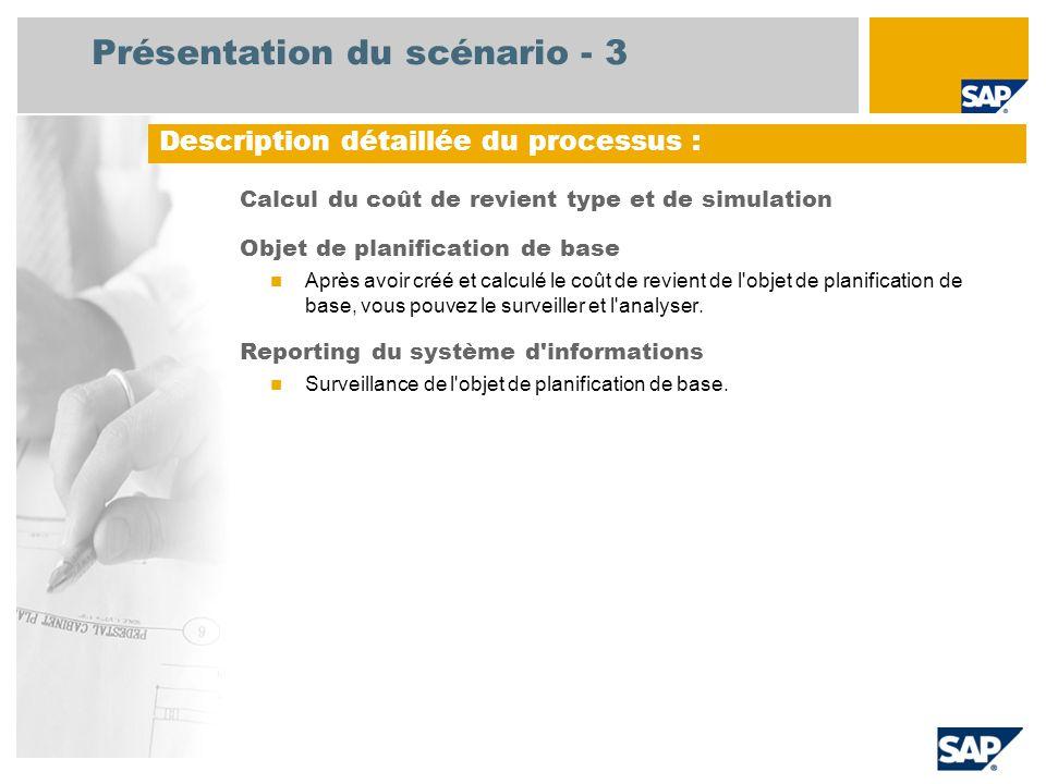 Présentation du scénario - 3 Calcul du coût de revient type et de simulation Objet de planification de base  Après avoir créé et calculé le coût de r