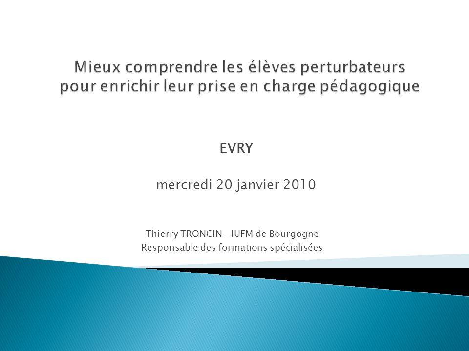 EVRY mercredi 20 janvier 2010 Thierry TRONCIN – IUFM de Bourgogne Responsable des formations spécialisées