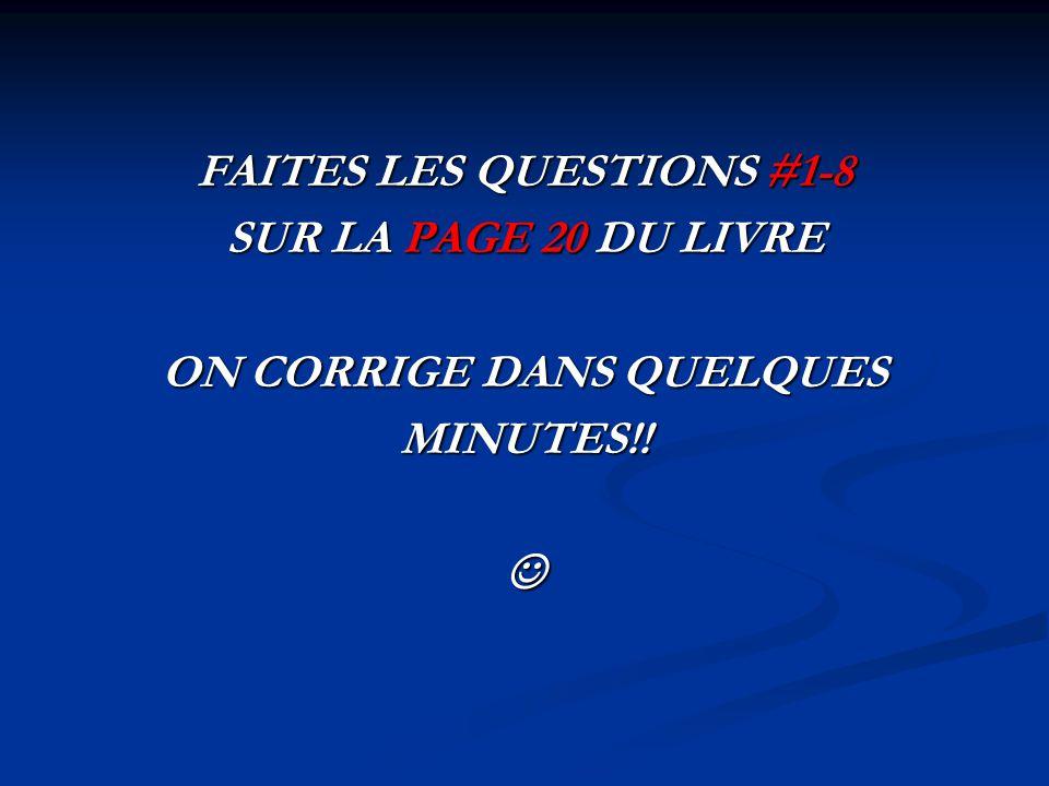 FAITES LES QUESTIONS #1-8 SUR LA PAGE 20 DU LIVRE ON CORRIGE DANS QUELQUES MINUTES!!