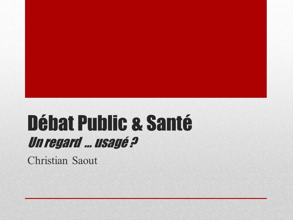 Débat Public & Santé Un regard … usagé ? Christian Saout