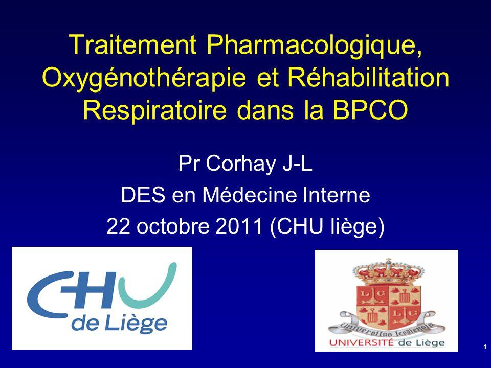 Traitement Pharmacologique, Oxygénothérapie et Réhabilitation Respiratoire dans la BPCO Pr Corhay J-L DES en Médecine Interne 22 octobre 2011 (CHU liè