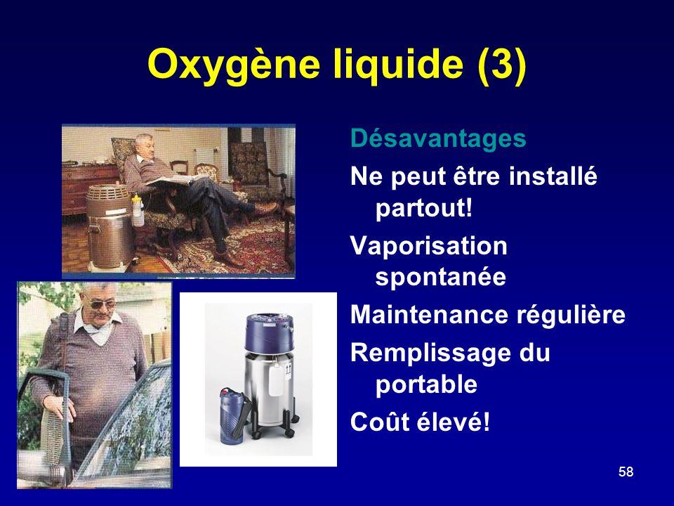Oxygène liquide (3) Désavantages Ne peut être installé partout! Vaporisation spontanée Maintenance régulière Remplissage du portable Coût élevé! 58