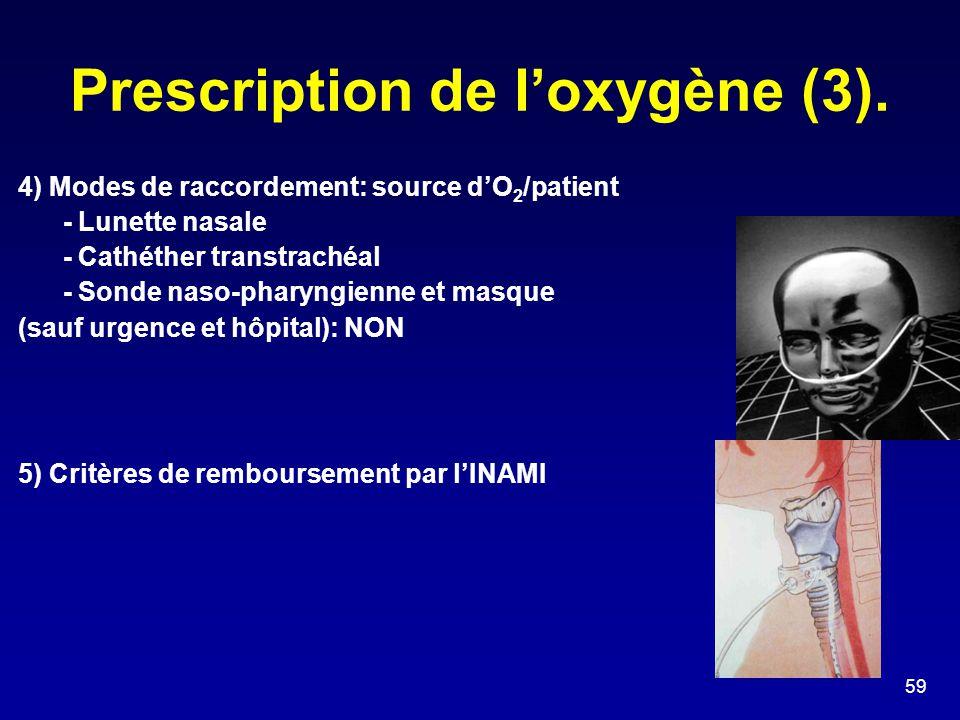 Prescription de l'oxygène (3). 4) Modes de raccordement: source d'O 2 /patient - Lunette nasale - Cathéther transtrachéal - Sonde naso-pharyngienne et