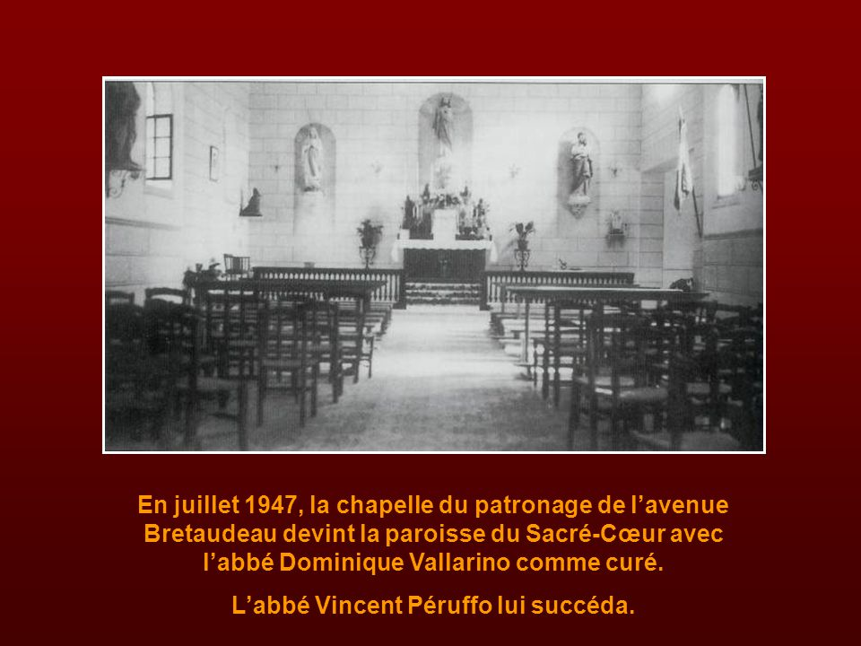 En juillet 1947, la chapelle du patronage de l'avenue Bretaudeau devint la paroisse du Sacré-Cœur avec l'abbé Dominique Vallarino comme curé.