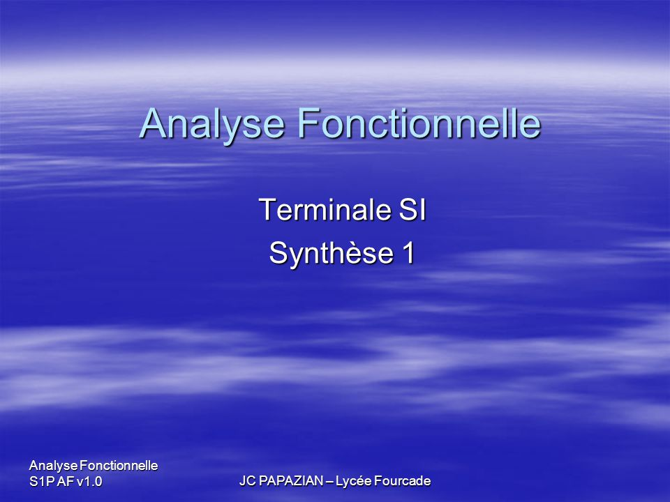Analyse Fonctionnelle S1P AF v1.0 JC PAPAZIAN – Lycée Fourcade Analyse Fonctionnelle Terminale SI Synthèse 1