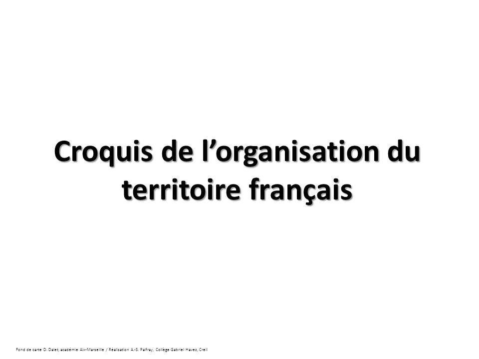 Croquis de l'organisation du territoire français Fond de carte D.