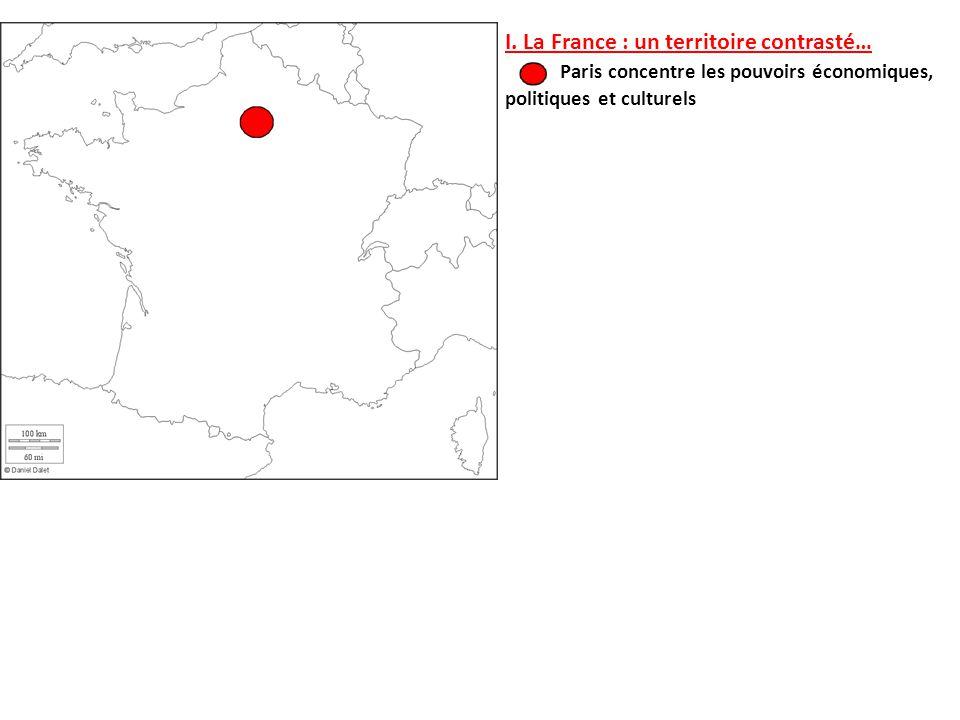 I. La France : un territoire contrasté… Paris concentre les pouvoirs économiques, politiques et culturels