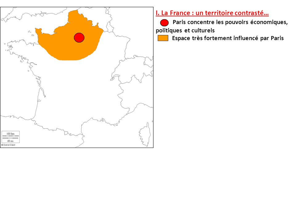 I. La France : un territoire contrasté… Paris concentre les pouvoirs économiques, politiques et culturels Espace très fortement influencé par Paris