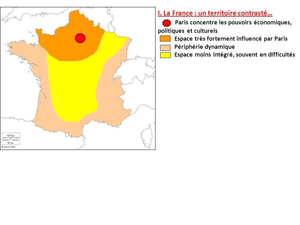 I. La France : un territoire contrasté… Paris concentre les pouvoirs économiques, politiques et culturels Espace très fortement influencé par Paris Pé