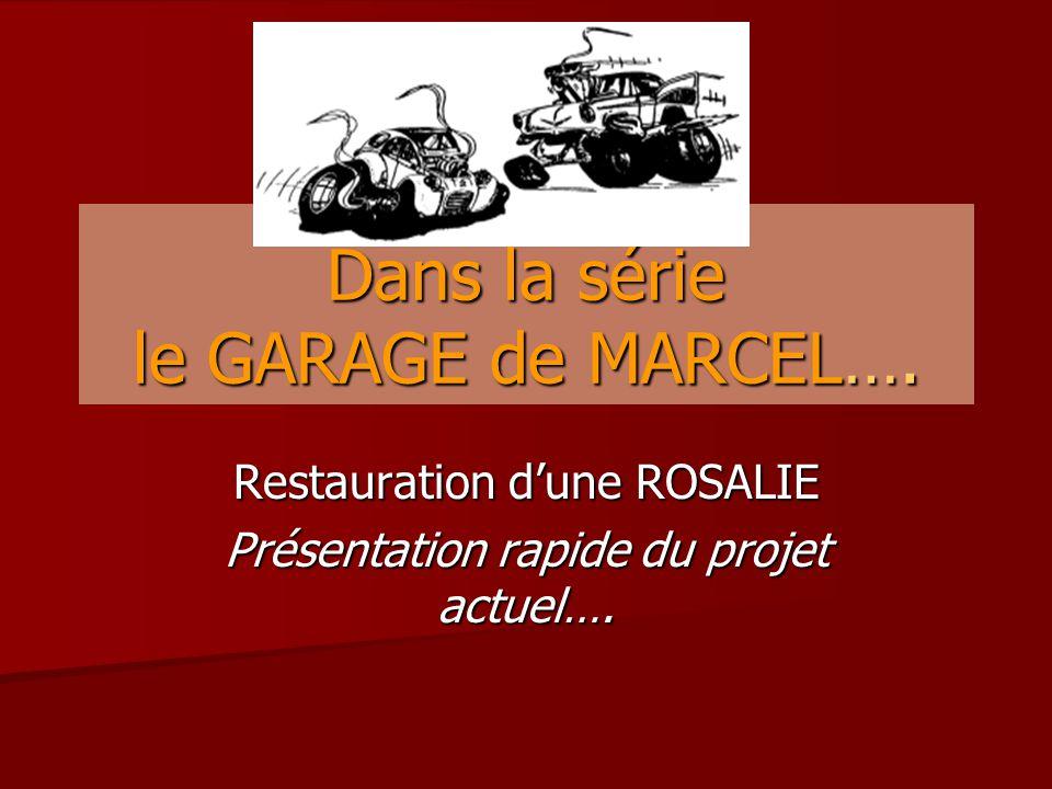 Dans la série le GARAGE de MARCEL…. Restauration d'une ROSALIE Présentation rapide du projet actuel….