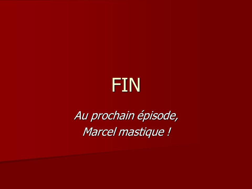 FIN Au prochain épisode, Marcel mastique !