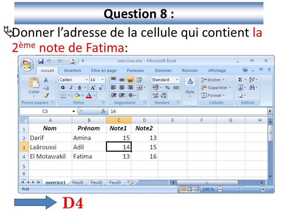 9 Question 8 :  Donner l'adresse de la cellule qui contient la 2 ème note de Fatima: D4