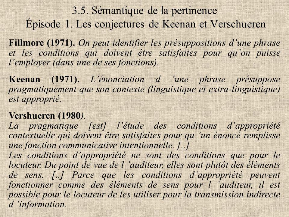 Fillmore (1971). On peut identifier les présuppositions d'une phrase et les conditions qui doivent être satisfaites pour qu'on puisse l'employer (dans