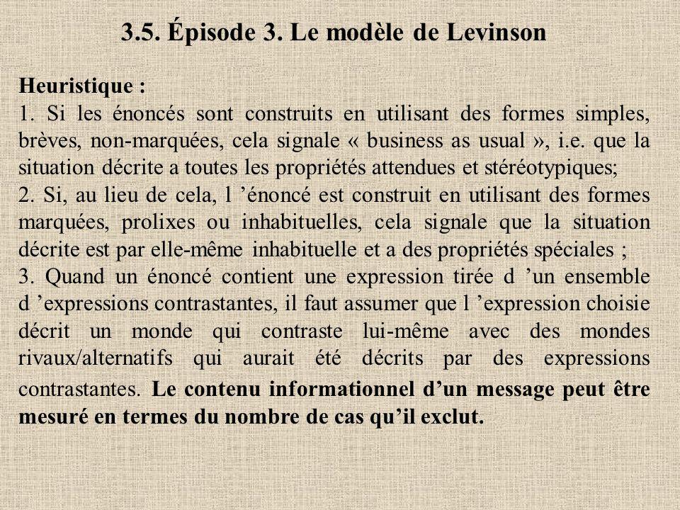 3.5. Épisode 3. Le modèle de Levinson Heuristique : 1. Si les énoncés sont construits en utilisant des formes simples, brèves, non-marquées, cela sign