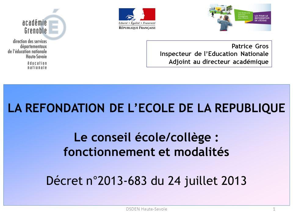 1 LA REFONDATION DE L'ECOLE DE LA REPUBLIQUE Le conseil école/collège : fonctionnement et modalités Décret n°2013-683 du 24 juillet 2013 DSDEN Haute-S