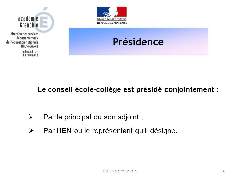 Présidence 4DSDEN Haute-Savoie Le conseil école-collège est présidé conjointement :  Par le principal ou son adjoint ;  Par l'IEN ou le représentant
