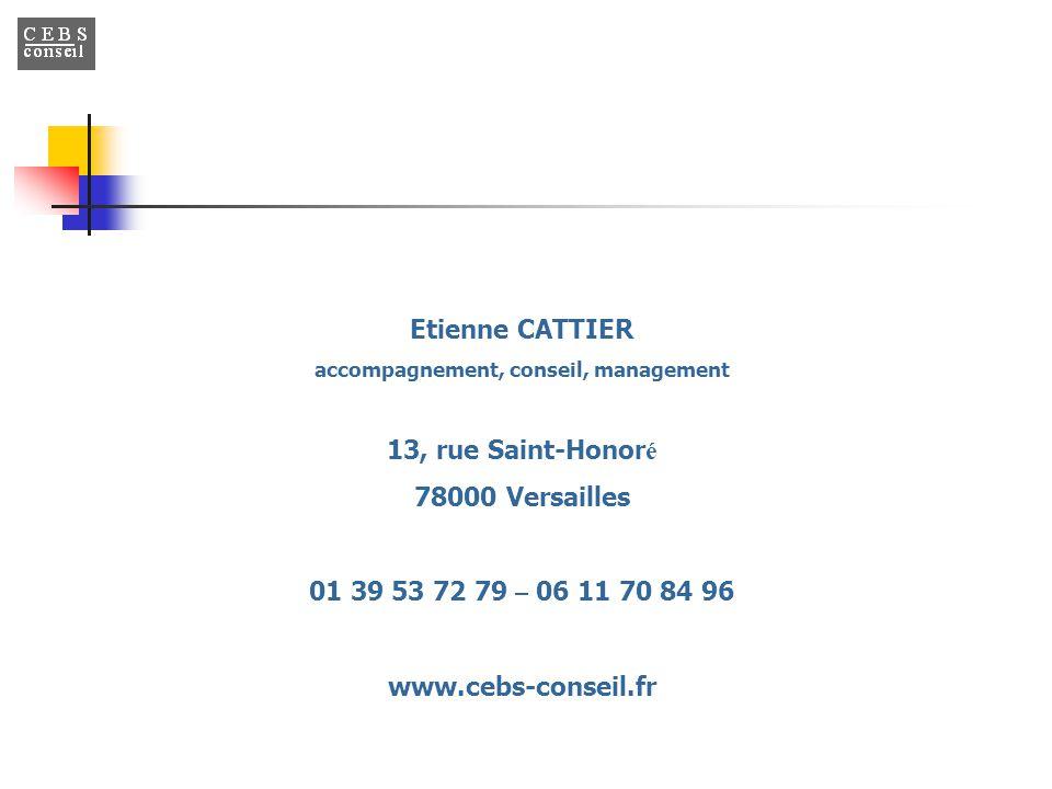 Etienne CATTIER accompagnement, conseil, management 13, rue Saint-Honor é 78000 Versailles 01 39 53 72 79 – 06 11 70 84 96 www.cebs-conseil.fr