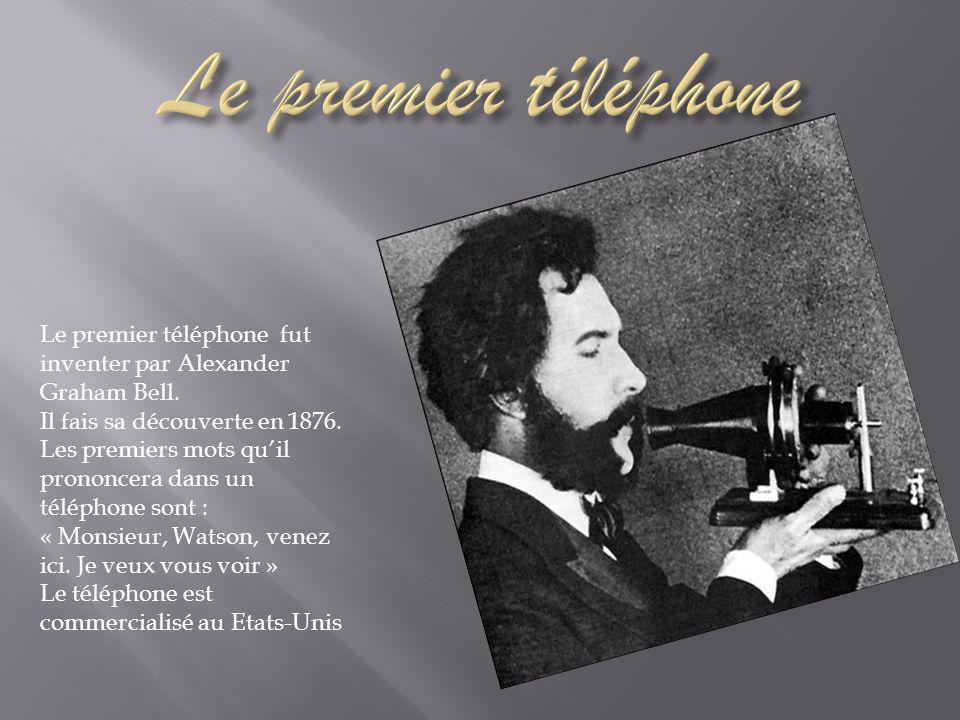 Le premier téléphone fut inventer par Alexander Graham Bell.
