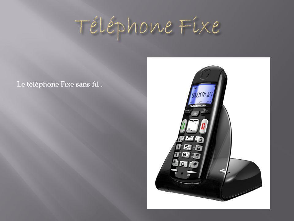 Le téléphone Fixe sans fil.