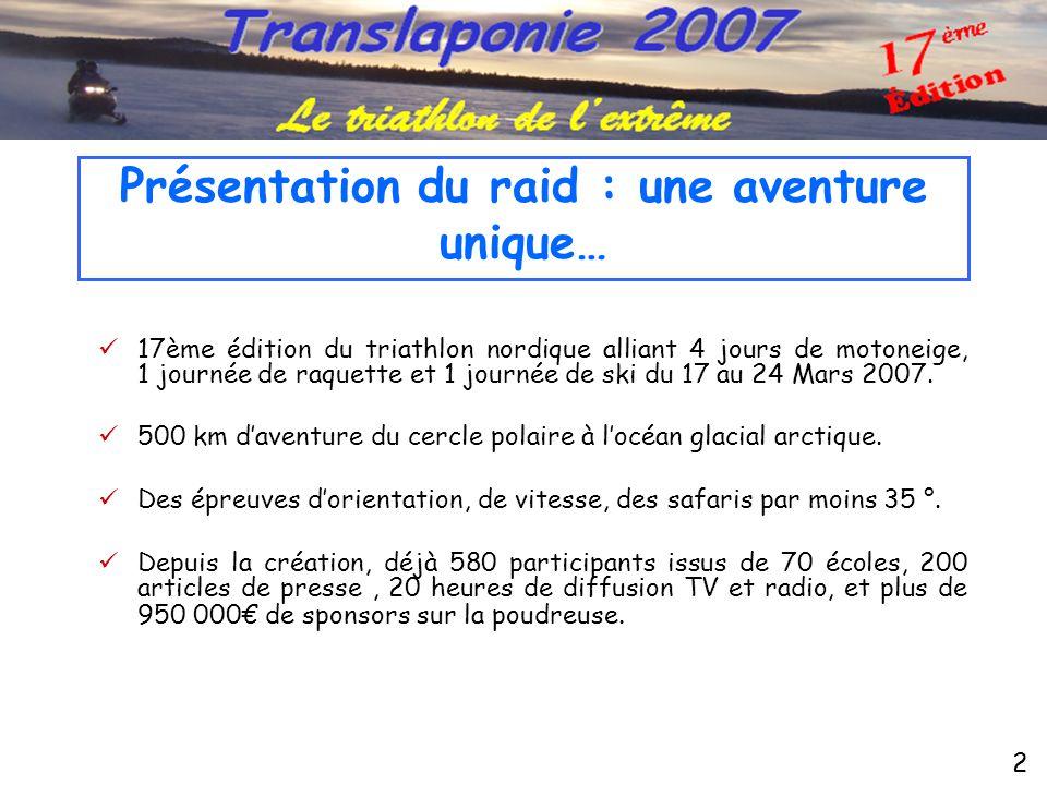 2 Présentation du raid : une aventure unique…  17ème édition du triathlon nordique alliant 4 jours de motoneige, 1 journée de raquette et 1 journée de ski du 17 au 24 Mars 2007.