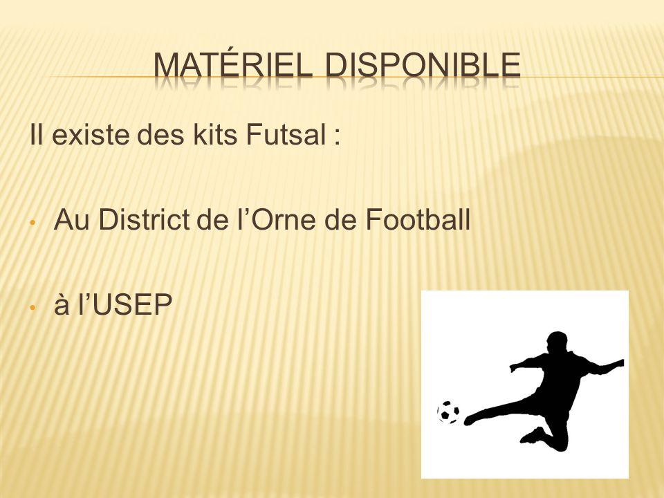 Il existe des kits Futsal : • Au District de l'Orne de Football • à l'USEP