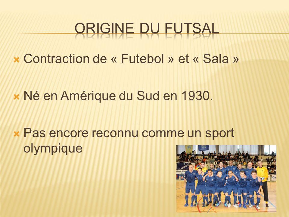  Contraction de « Futebol » et « Sala »  Né en Amérique du Sud en 1930.  Pas encore reconnu comme un sport olympique