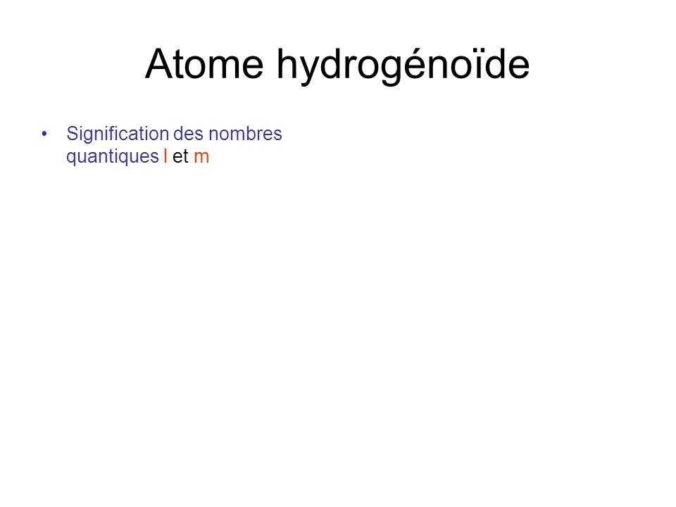 Atome hydrogénoïde •Signification des nombres quantiques l et m