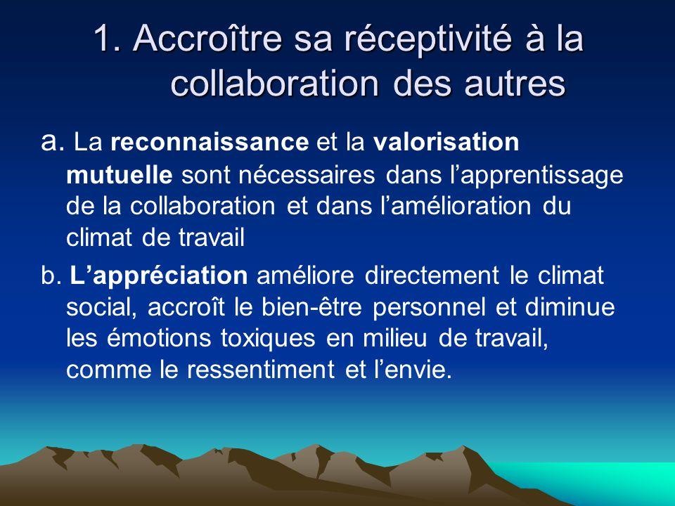 1. Accroître sa réceptivité à la collaboration des autres a. La reconnaissance et la valorisation mutuelle sont nécessaires dans l'apprentissage de la