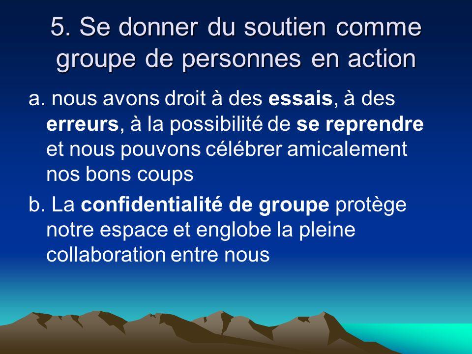 5. Se donner du soutien comme groupe de personnes en action a. nous avons droit à des essais, à des erreurs, à la possibilité de se reprendre et nous