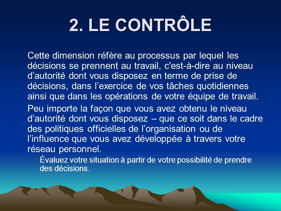 2. LE CONTRÔLE Cette dimension réfère au processus par lequel les décisions se prennent au travail, c'est-à-dire au niveau d'autorité dont vous dispos