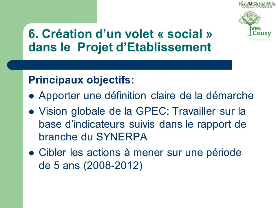 6. Création d'un volet « social » dans le Projet d'Etablissement Principaux objectifs:  Apporter une définition claire de la démarche  Vision global
