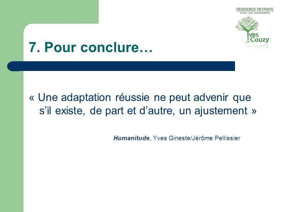 7. Pour conclure… « Une adaptation réussie ne peut advenir que s'il existe, de part et d'autre, un ajustement » Humanitude, Yves Gineste/Jérôme Pellis