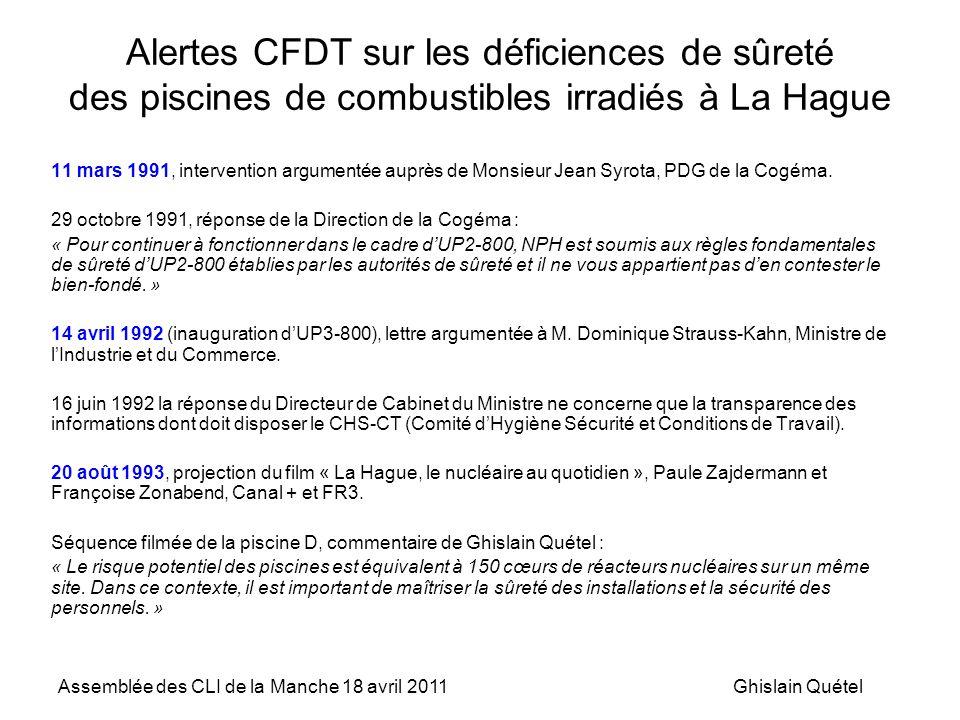 Assemblée des CLI de la Manche 18 avril 2011Ghislain Quétel Alertes CFDT sur les déficiences de sûreté des piscines de combustibles irradiés à La Hague 11 mars 1991, intervention argumentée auprès de Monsieur Jean Syrota, PDG de la Cogéma.