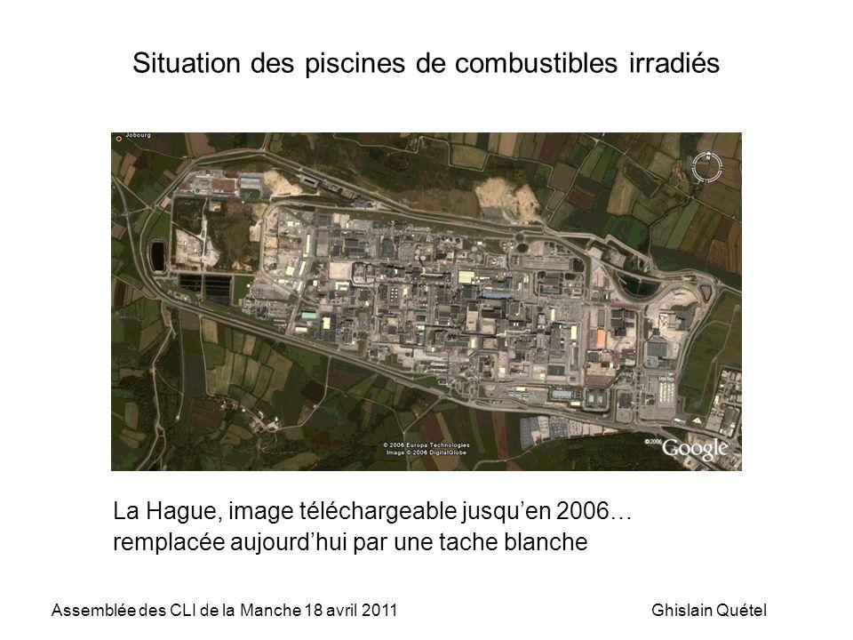 Assemblée des CLI de la Manche 18 avril 2011Ghislain Quétel Situation des piscines de combustibles irradiés La Hague, image téléchargeable jusqu'en 2006… remplacée aujourd'hui par une tache blanche
