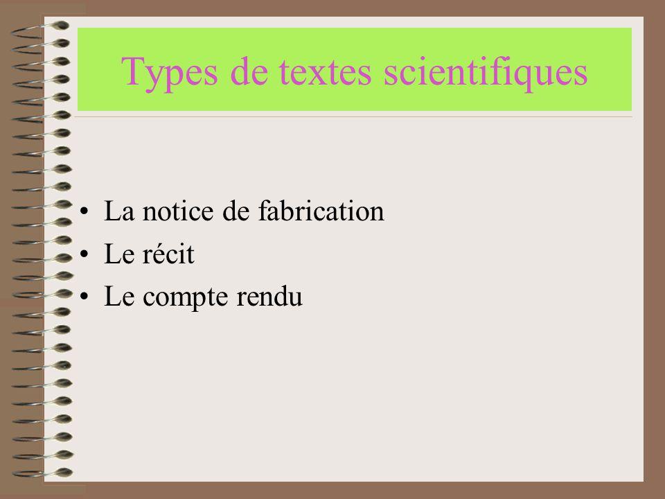 Types de textes scientifiques •La notice de fabrication •Le récit •Le compte rendu