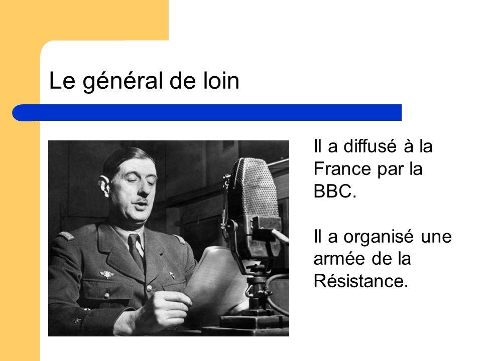 Le général de loin Il a diffusé à la France par la BBC. Il a organisé une armée de la Résistance.