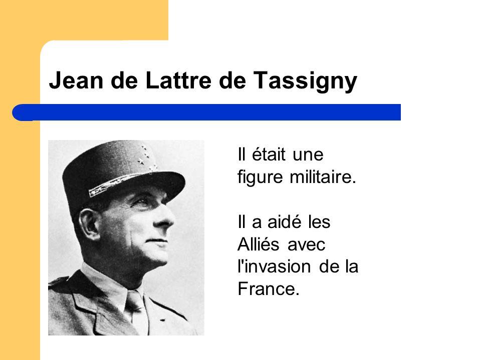 Jean de Lattre de Tassigny Il était une figure militaire.