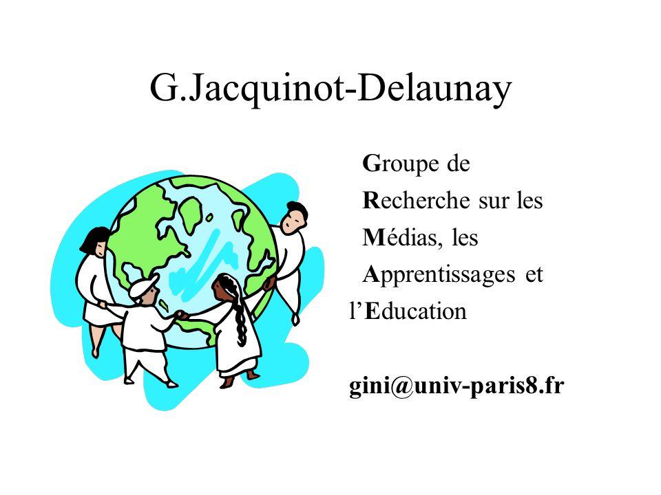 G.Jacquinot-Delaunay Groupe de Recherche sur les Médias, les Apprentissages et l'Education gini@univ-paris8.fr