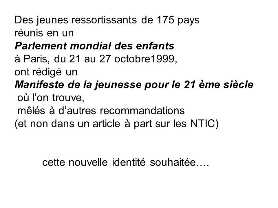 Des jeunes ressortissants de 175 pays réunis en un Parlement mondial des enfants à Paris, du 21 au 27 octobre1999, ont rédigé un Manifeste de la jeune