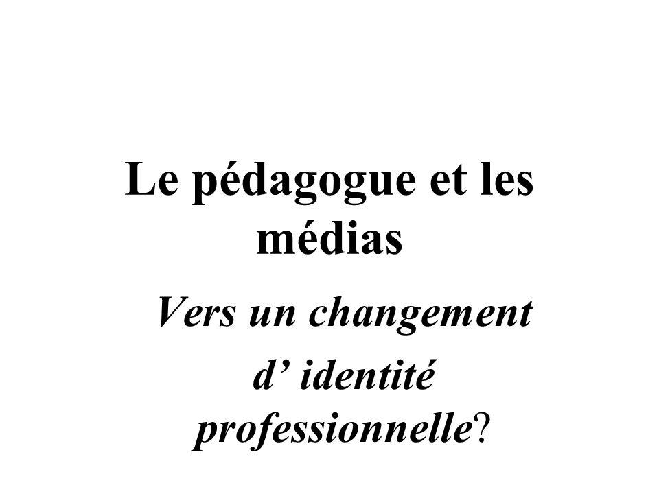 Le pédagogue et les médias Vers un changement d' identité professionnelle?