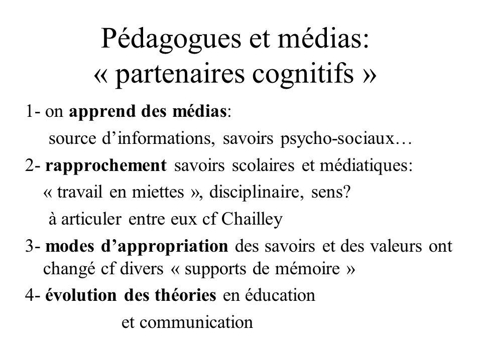 Pédagogues et médias: « partenaires cognitifs » 1- on apprend des médias: source d'informations, savoirs psycho-sociaux… 2- rapprochement savoirs scol