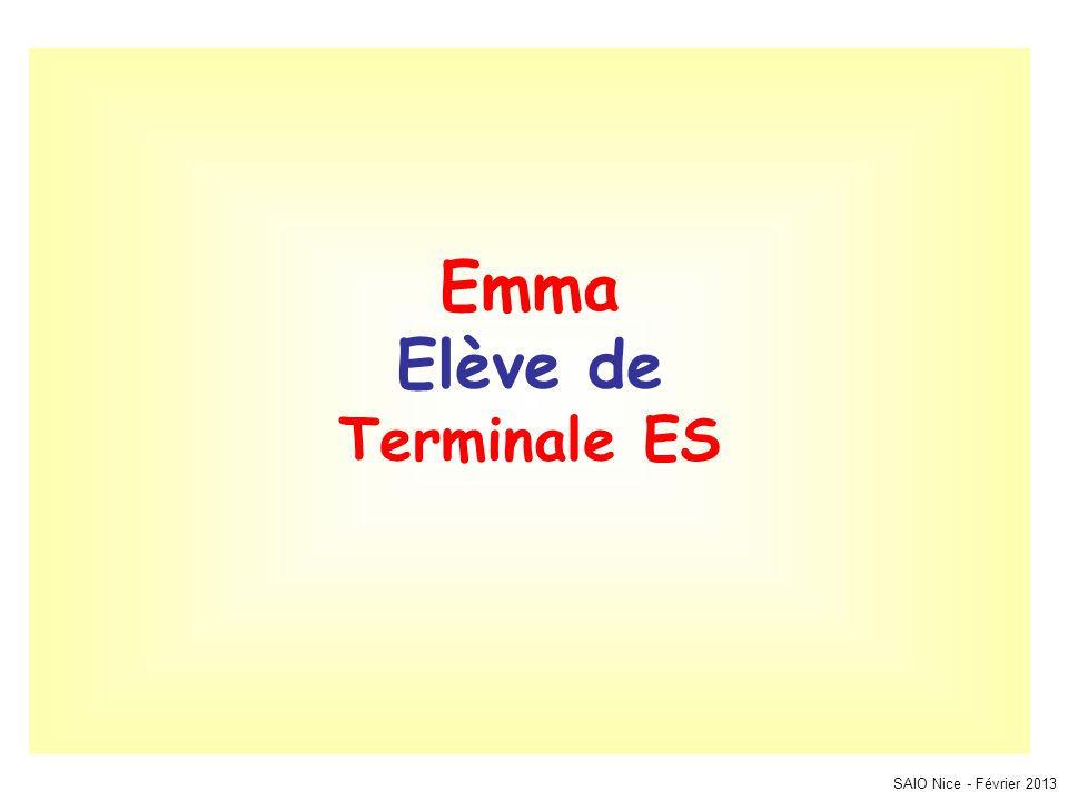SAIO Nice - Février 2013 Emma Elève de Terminale ES