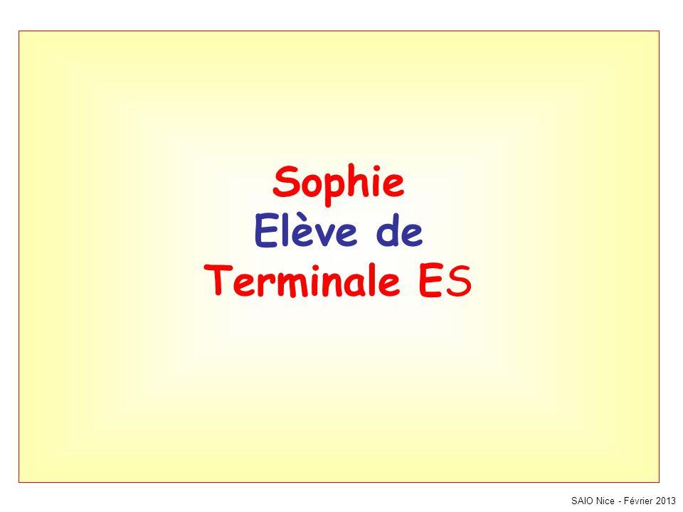 SAIO Nice - Février 2013 Sophie Elève de Terminale ES