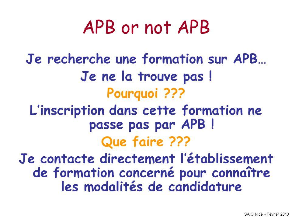 SAIO Nice - Février 2013 APB or not APB Je recherche une formation sur APB… Je ne la trouve pas ! Pourquoi ??? L'inscription dans cette formation ne p