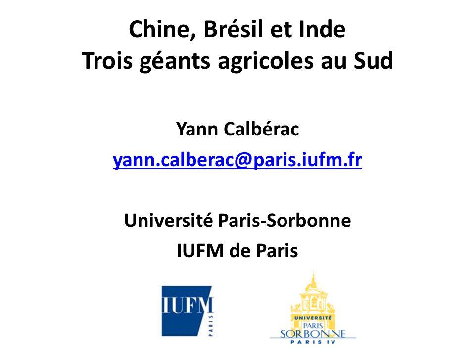 Chine, Brésil et Inde Trois géants agricoles au Sud Yann Calbérac yann.calberac@paris.iufm.fr Université Paris-Sorbonne IUFM de Paris