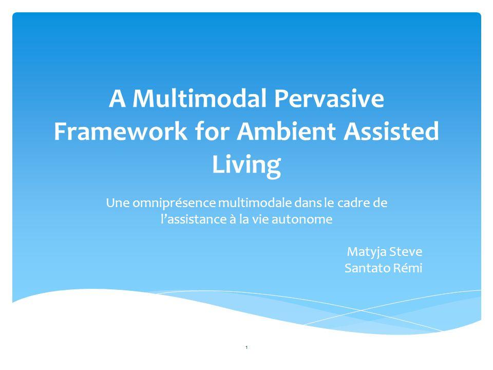  Introduction  Historique  Cadre de l'architecture multimodale  Scénarios d'application  Test d'utilisabilité  Conclusion A Multimodal Pervasive Framework for Ambient Assisted Living 2