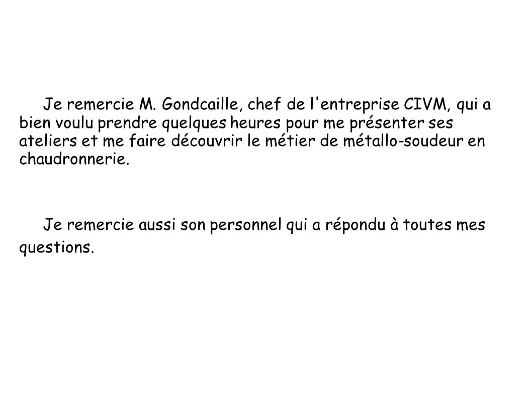 Je remercie M. Gondcaille, chef de l'entreprise CIVM, qui a bien voulu prendre quelques heures pour me présenter ses ateliers et me faire découvrir le