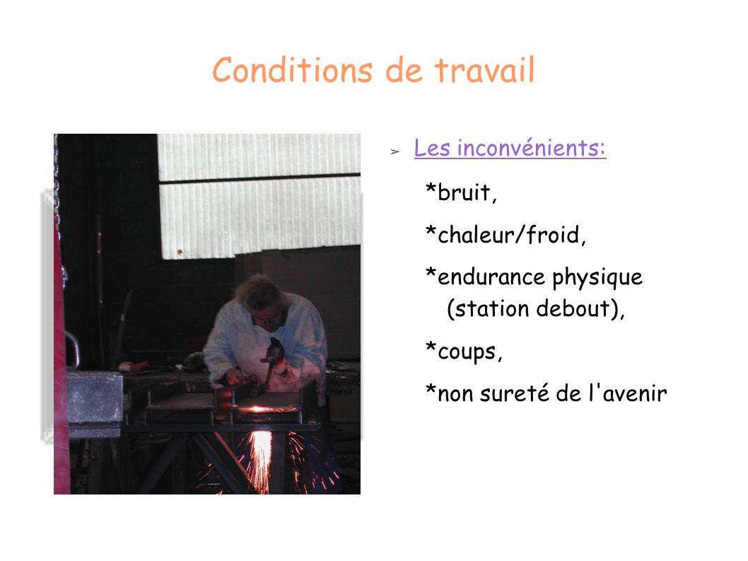 Conditions de travail ➢ Les inconvénients: *bruit, *chaleur/froid, *endurance physique (station debout), *coups, *non sureté de l'avenir