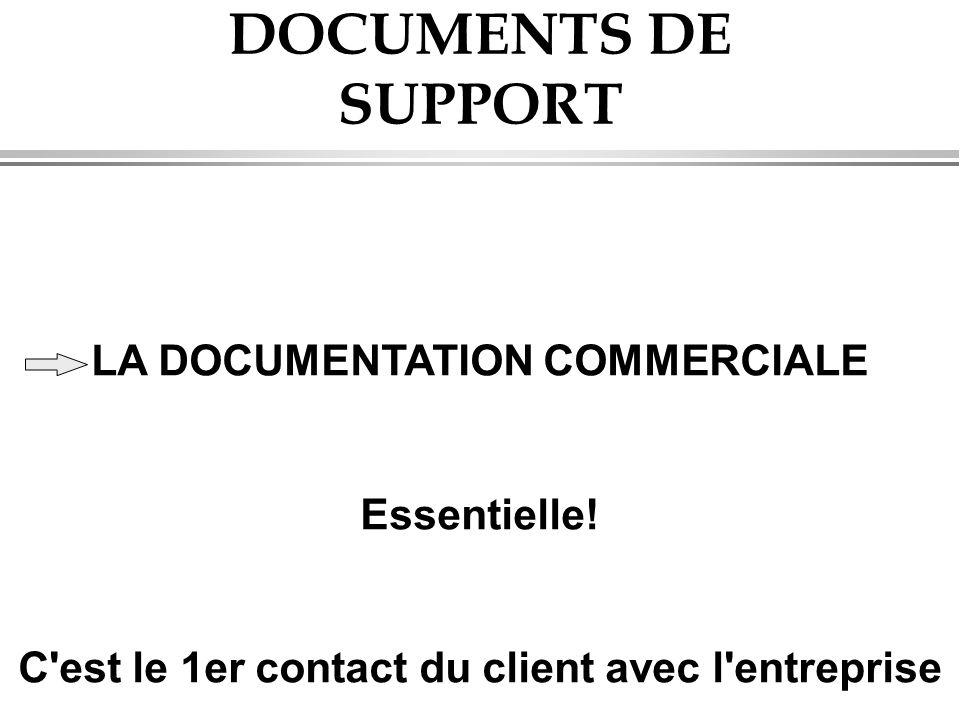 DOCUMENTS DE SUPPORT LA DOCUMENTATION COMMERCIALE Essentielle! C'est le 1er contact du client avec l'entreprise