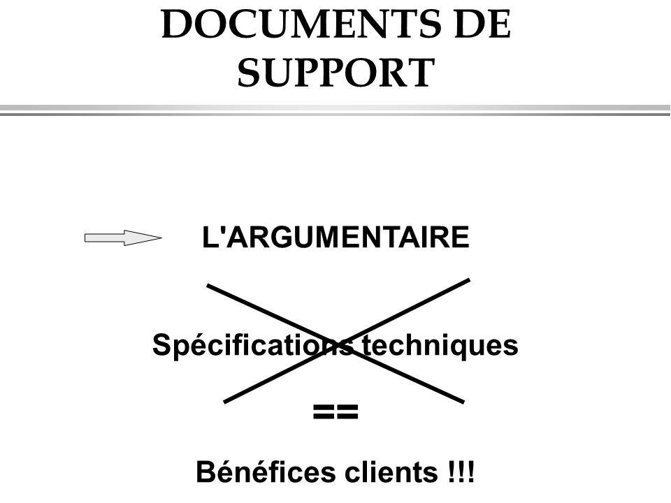 DOCUMENTS DE SUPPORT L'ARGUMENTAIRE Spécifications techniques == Bénéfices clients !!!